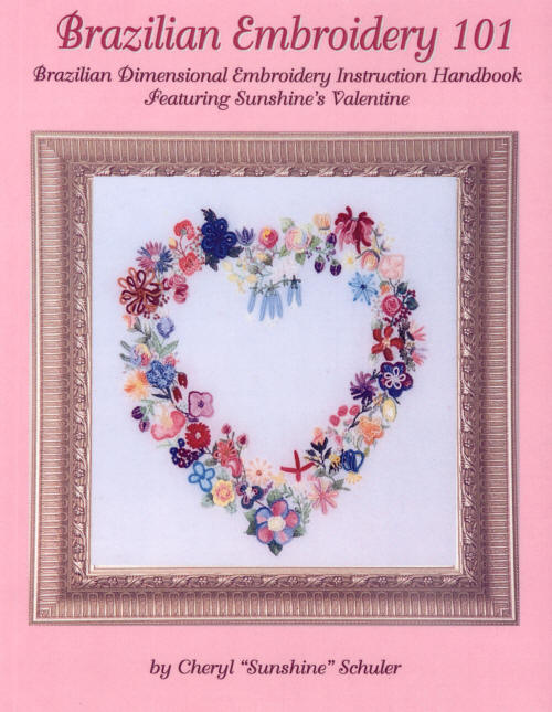 "Brazilian Dimensional Embroidery Book: Brazilian Embroidery 101 by Cheryl ""Sunshine"" Schuler"