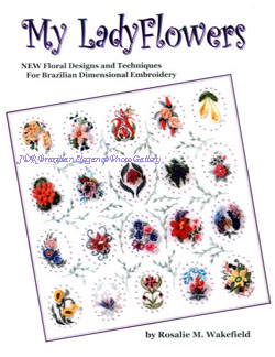 My LadyFlowers Brazilian Dimensional Embroidery book by Rosalie Wakefield